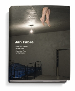 Jan Fabre: From the Cellar to the Attic-from the Feet to the Brain