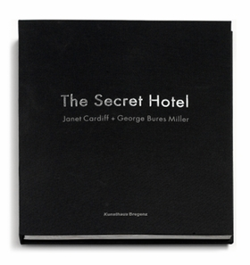 Janet Cardiff & George Bures Miller: The Secret Hotel