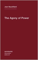 Jean Baudrillaird: The Agony of Power