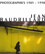 Jean Baudrillard: Photographies 1985-1998