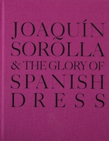 Joaquín Sorolla and the Glory of Spanish Dress