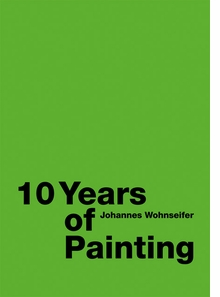 Johannes Wohnseifer: 10 Years of Painting