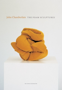 John Chamberlain: The Foam Sculptures