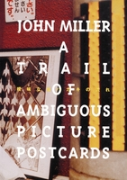 John Miller: A Trail Of Ambiguous Picture Postcards