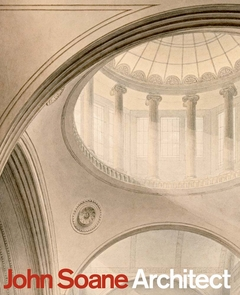 John Soane: Architect: Master of Space and Light