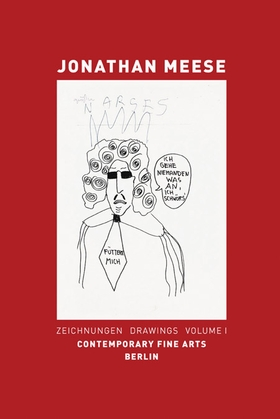 Jonathan Meese: Drawings. Vol. I