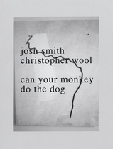 Josh Smith & Christopher Wool: Can Your Monkey do the Dog