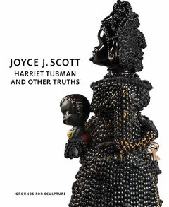 Joyce J. Scott: Harriet Tubman and Other Truths