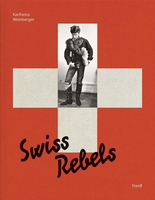 Karlheinz Weinberger: Swiss Rebels