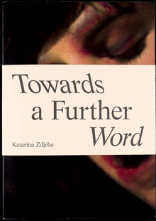 Katarina Zdjelar: Towards A Futher Word