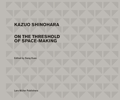 Kazuo Shinohara: On the Threshold of Space-Making