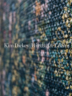 Kim Dickey: Words Are Leaves