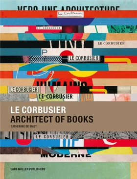 Le Corbusier: Architect Of Books 1912-1965