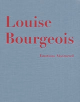 Louise Bourgeois: Emotions Abstracted
