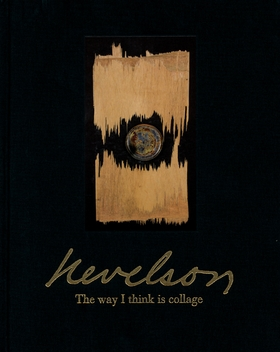 Louise Nevelson: The Way I Think Is Collage