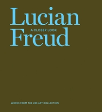 Lucian Freud: A Closer Look