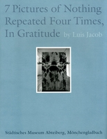 Luis Jacob: Seven Pictures of Nothing Repeated Four Times, In Gratitude