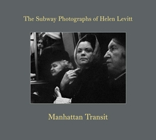 Manhattan Transit: The Subway Photographs of Helen Levitt
