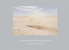 Margaret Courtney-Clarke: Cry Sadness into the Coming Rain