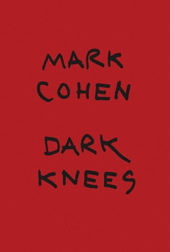 Mark Cohen: Dark Knees