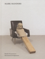 Mark Manders: Parallel Occurrences, Documented Assignments