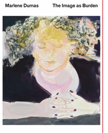 Marlene Dumas: The Image as Burden
