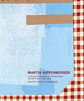 Martin Kippenberger: Catalogue Raisonné of the Paintings, Volume Three 1987–1992