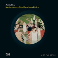 Masterpieces of the Kunsthaus Zürich: Art to Hear Series