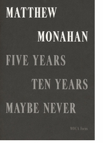 Matthew Monahan: Five Years, Ten Years, Maybe Never