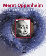 Meret Oppenheim: From Breakfast In Fur And Back Again