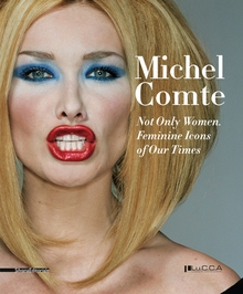 Michel Comte: Not Only Women, Feminine Icons of Our Times