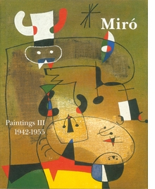 Miró: Catalogue Raisonné, Paintings, Volume III