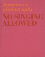 No Singing Allowed: Flamenco & Photography