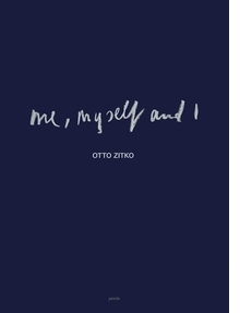 Otto Zitko: Me, Myself and I