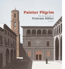 Painter Pilgrim: The Art and Life of Tristram Hillier