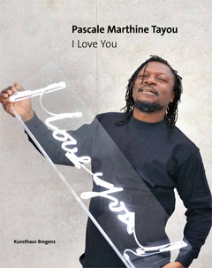 Pascale Marthine Tayou: I Love You!