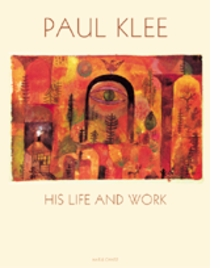 Paul Klee: His Life And Work