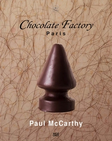 Paul McCarthy: Chocolate Factory Paris Volume 2