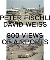Peter Fischli & David Weiss: 800 Views of Airports