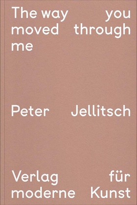 Peter Jellitsch: The Way You Moved through Me