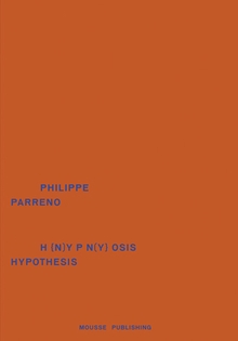 Philippe Parreno: Hypnosis Hypothesis