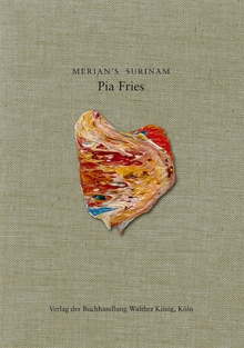 Pia Fries: Merian's Surinam