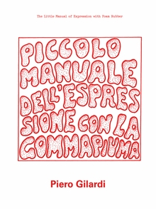 Piero Gilardi: The Little Manual of Expression with Foam Rubber