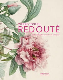 Pierre-Joseph Redouté: Botanical Artist to the Court of France