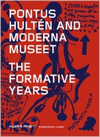 Pontus Hultén and Moderna Museet: The Formative Years