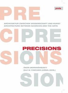 Precisions: Architecture Between Sciences and the Arts