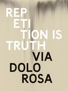 Rachel Howard: Repetition is Truth— Via Dolorosa