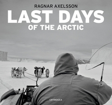 Ragnar Axelsson: Last Days of the Arctic