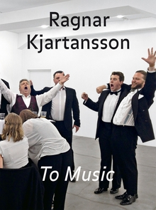 Ragnar Kjartansson: To Music