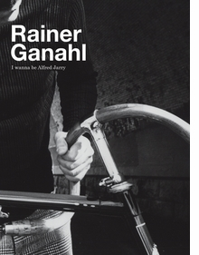 Rainer Ganahl: I Wanna Be Alfred Jarry